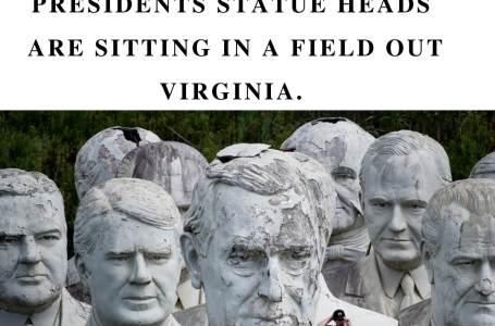 Did you know:20+Giant U.S. Presidents' statue heads are sitting in a field out Virginia?