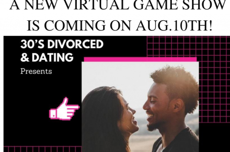 30's Divorced & Dating: A NEW VIRTUAL GAME SHOW IS COMING ON AUG.10TH!
